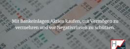Bankeinlagen in Aktien investieren, Kapital vermehren und vor Negativzinsen schützen