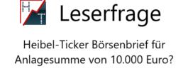 Leserfrage: Heibel-Ticker Börsenbrief für Anlagesumme von 10.000 Euro?