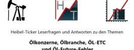 Heibel-Ticker Leserfragen und Antworten zu den Themen Ölkonzerne, Ölbranche, ÖL-ETC und Öl-Future-Fehler