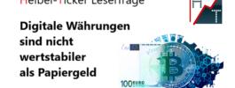 Leserfrage: Digitale Währungen sind nicht wertstabiler als Papiergeld