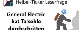 Heibel-Ticker Leserfrage: General Electric hat Talsohle durchschritten