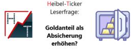 Heibel-Ticker Leserfrage: Goldanteil als Absicherung erhöhen?