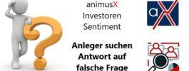 animusX Investoren Sentiment 20/37: Anleger suchen Antwort auf falsche Frage