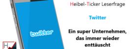 Leserfrage – Twitter, ein super Unternehmen, das immer wieder enttäuscht