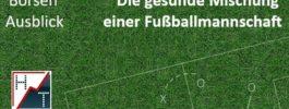 Börsen Ausblick • Die gesunde Mischung einer Fußballmannschaft