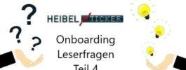 Heibel-Ticker Onboarding Leserfragen Teil 4