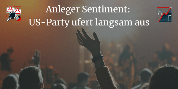 Anleger Sentiment: US-Party ufert langsam aus