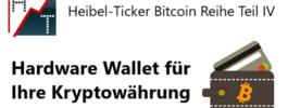 Heibel-Ticker Bitcoin Reihe Teil IV: Hardware Wallet für Ihre Kryptowährung