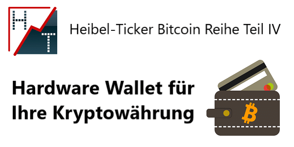 Heibel-Ticker Bitcoin Reihe Teil IV Hardware Wallet für Ihre Kryptowährung