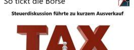 So tickt die Börse: Steuerdiskussion führte zu kurzem Ausverkauf