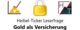 Heibel-Ticker Leserfrage: Gold als Versicherung