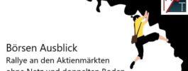 Börsen Ausblick: Rallye an den Aktienmärkten ohne Netz und doppelten Boden