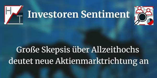 Investoren Sentiment Große Skepsis über Allzeithochs deutet neue Aktienmarktrichtung an
