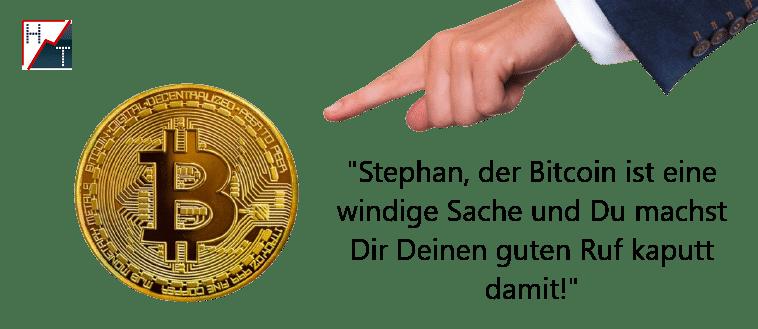"""""""Stephan, der Bitcoin ist eine windige Sache und Du machst Dir Deinen guten Ruf kaputt damit"""""""