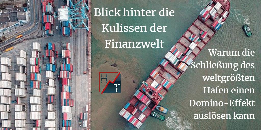 Blick hinter die Kulissen der Finanzwelt - Warum die Schließung des weltgrößten Hafen einen Domino-Effekt auslösen kann