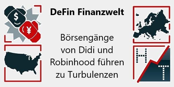 DeFin Finanzwelt: Börsengänge von Didi und Robinhood führen zu Turbulenzen
