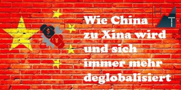 Wie China zu Xina wird und sich immer mehr deglobalisiert