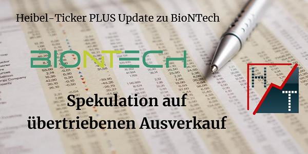 Heibel-Ticker PLUS Update zu BioNTech - Spekulation auf übertriebenen Ausverkauf